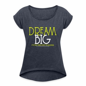 Dream Big - Women's Roll Cuff T-Shirt