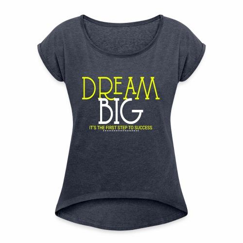 Dream Big - Women's Roll Cuff T-Shirt