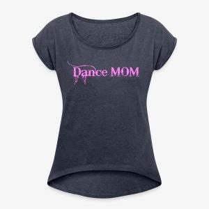Dance Mommy - Women's Roll Cuff T-Shirt