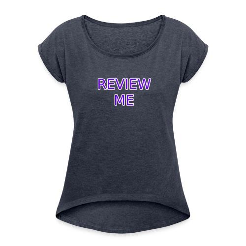 REVIEW ME - Women's Roll Cuff T-Shirt