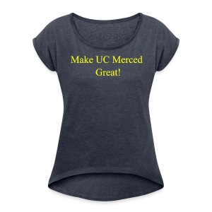 Make UC Merced Great! - Women's Roll Cuff T-Shirt