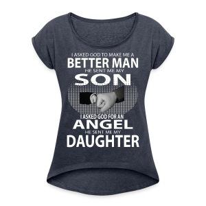 Better Man Son Daughter Shirts - Women's Roll Cuff T-Shirt