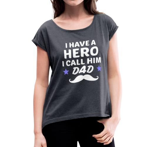 I Have A Hero I Call Him Dad - Women's Roll Cuff T-Shirt