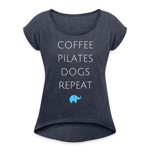 COFFEE, PILATES, DOGS, REPEAT - Women's Roll Cuff T-Shirt
