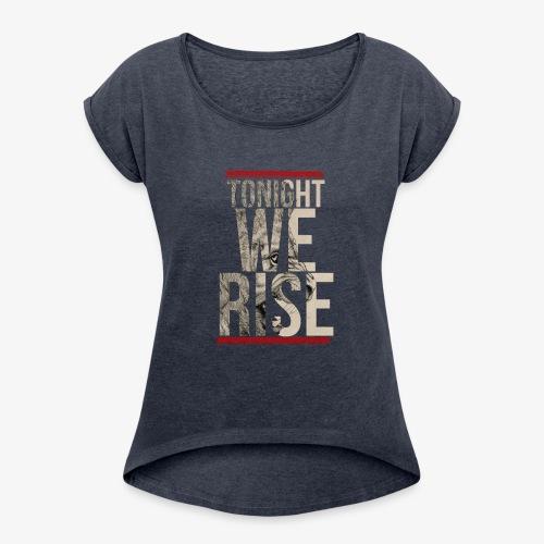 Tonight We Rise - Skillet Tee - Women's Roll Cuff T-Shirt