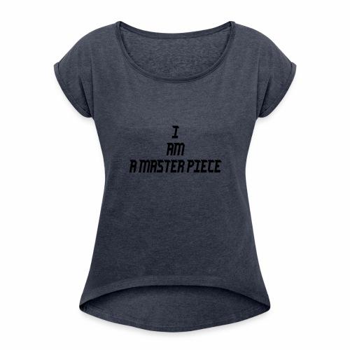 I am A Master Piece - Women's Roll Cuff T-Shirt