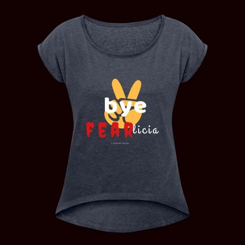 Bye FEARlicia #peace - Women's Roll Cuff T-Shirt