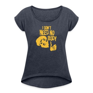 I Dont Need No Body Skeleton Halloween humour Logo - Women's Roll Cuff T-Shirt