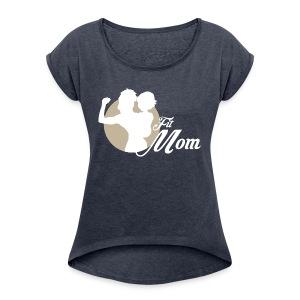 fit mom 1 - Women's Roll Cuff T-Shirt