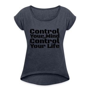 Control Your Mind To Control Your Life - Black - Women's Roll Cuff T-Shirt