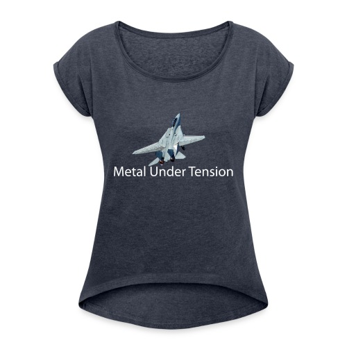 Metal Under Tension - Women's Roll Cuff T-Shirt