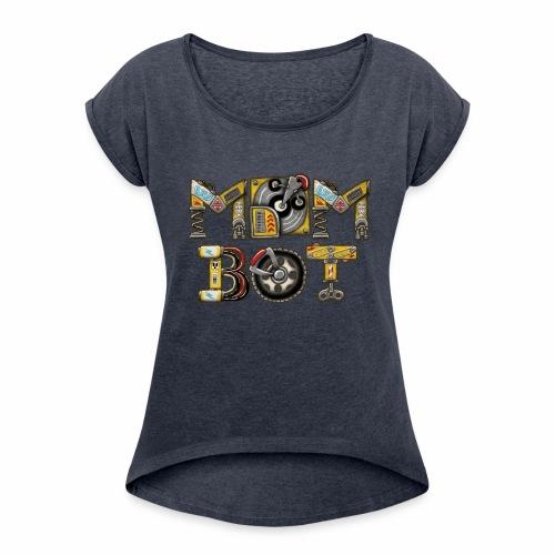 Mom Bot - Women's Roll Cuff T-Shirt