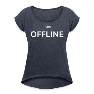 I am offline T-Shirt - Women's Roll Cuff T-Shirt