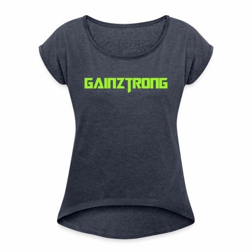Gainztrong - Women's Roll Cuff T-Shirt