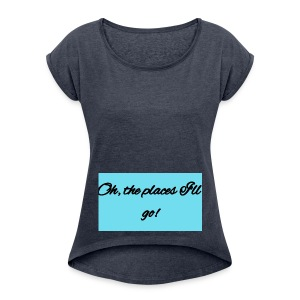 Oh, the places I'll go! Blue - Women's Roll Cuff T-Shirt