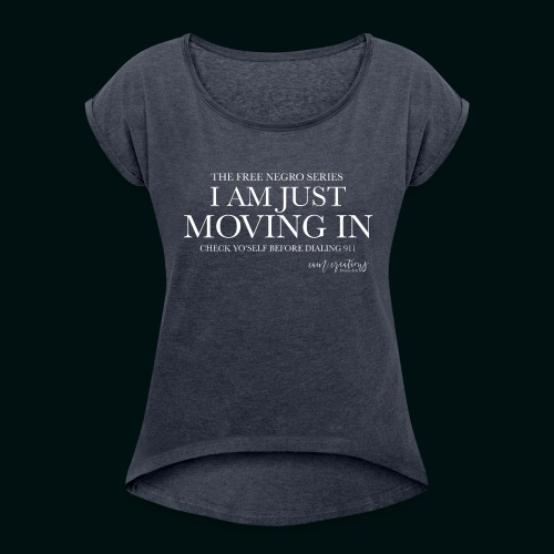 I AM JUST MOVING IN 2 - Women's Roll Cuff T-Shirt