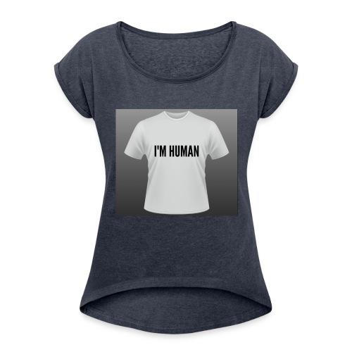 i m human - Women's Roll Cuff T-Shirt
