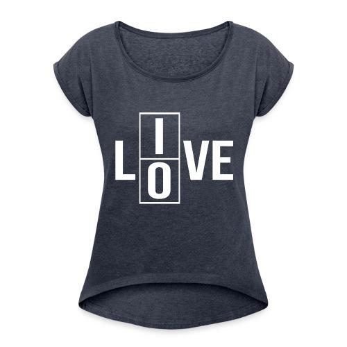 live love 2 - Women's Roll Cuff T-Shirt