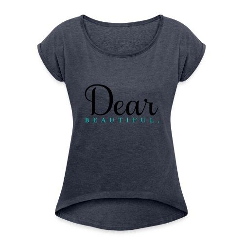 Dear Beautiful Campaign - Women's Roll Cuff T-Shirt