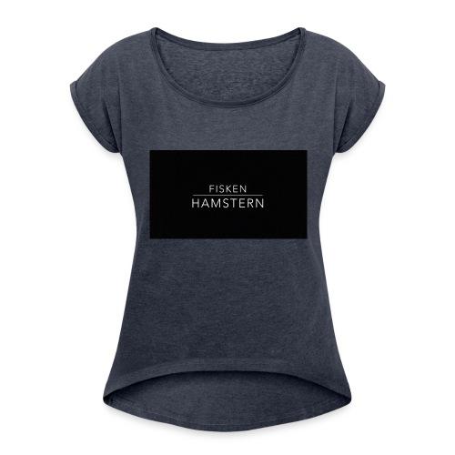 Fisken och Hamstern - Women's Roll Cuff T-Shirt