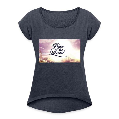 Praise The Lord T-Shirt - Women's Roll Cuff T-Shirt