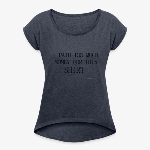 this is expansve - Women's Roll Cuff T-Shirt