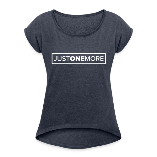 Just one more - Women's Roll Cuff T-Shirt