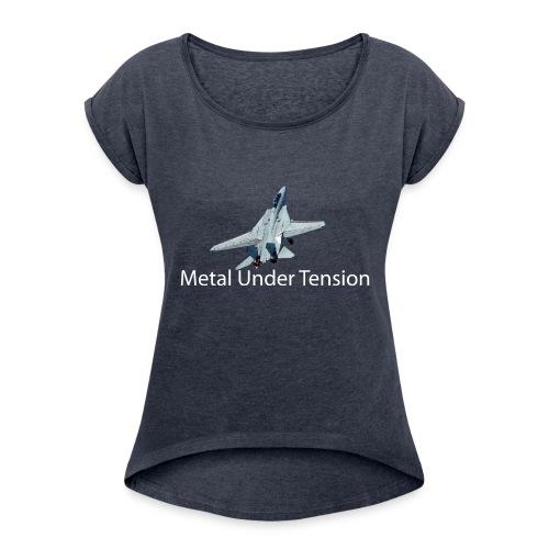 Metal Under Tension - Women's Roll Cuff T-Shirt