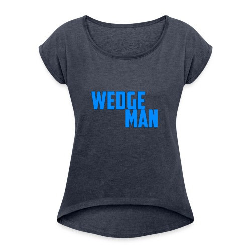 WedgeMan - Women's Roll Cuff T-Shirt