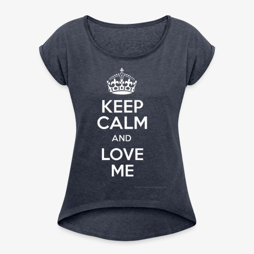 keep calm and love me - Women's Roll Cuff T-Shirt