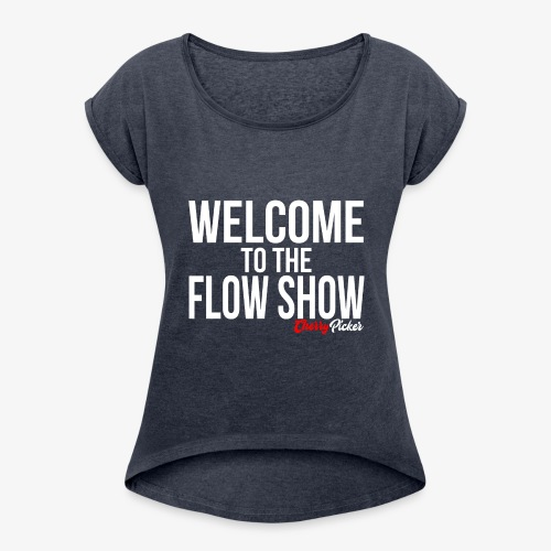 Welcome To The Flow Show - Women's Roll Cuff T-Shirt