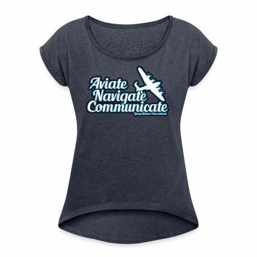 Aviate Navigate Communicate - Women's Roll Cuff T-Shirt