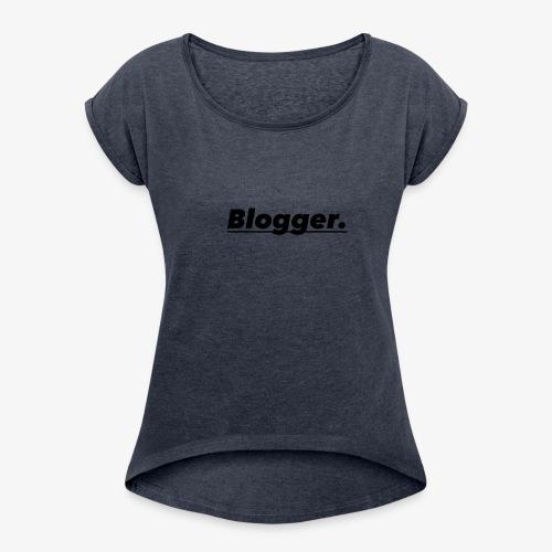 BLOGGER SHIRT - Women's Roll Cuff T-Shirt