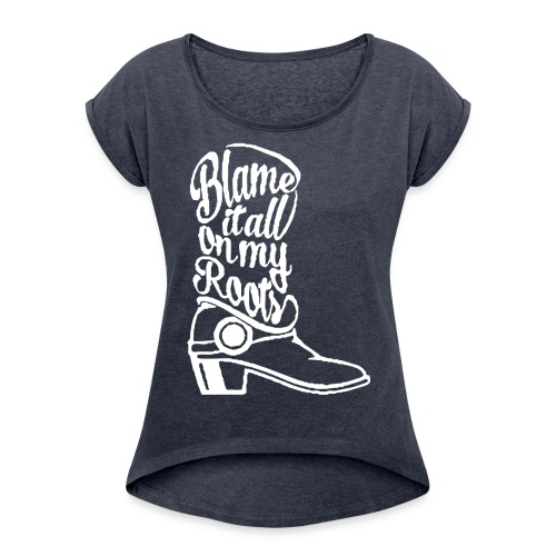 Blame it on the boots - Women's Roll Cuff T-Shirt