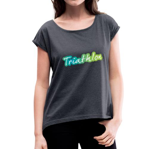 A great Triathlon gift for your friend or family - Women's Roll Cuff T-Shirt