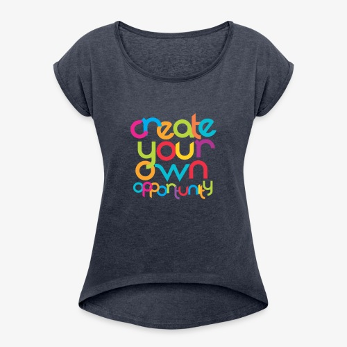 Create Your Own Opportunity - Women's Roll Cuff T-Shirt