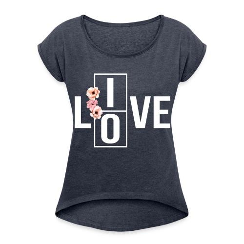 live love - Women's Roll Cuff T-Shirt