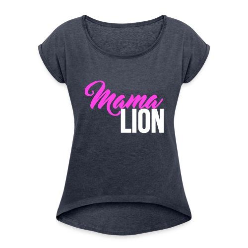 Mama Lion - Women's Roll Cuff T-Shirt