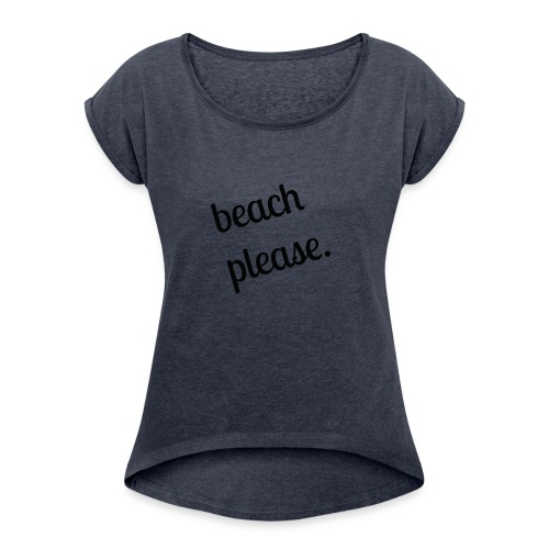 Beach Please shirt (black) - Women's Roll Cuff T-Shirt