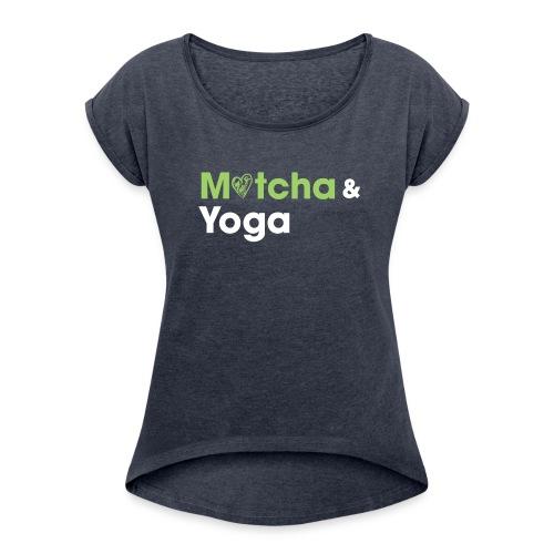 Matcha & Yoga T-shirt - Women's Roll Cuff T-Shirt