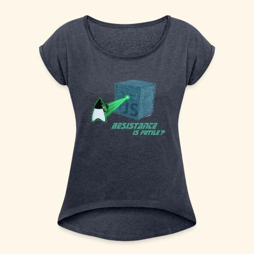 Resistance is futile? - Women's Roll Cuff T-Shirt