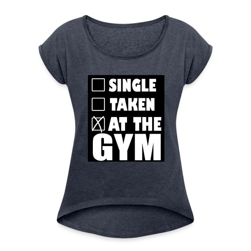 At the Gym - Women's Roll Cuff T-Shirt