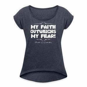 Pastor G Collection - My Faith Outweighs My Fear - Women's Roll Cuff T-Shirt