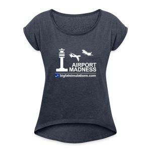 The Official Airport Madness Shirt! - Women's Roll Cuff T-Shirt