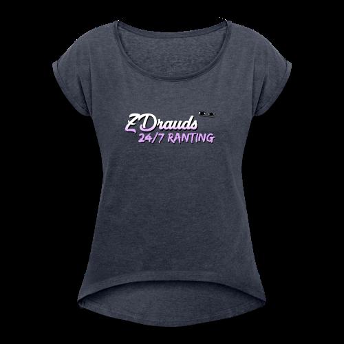 ZDrauds 24/7 Ranting Merch - Women's Roll Cuff T-Shirt