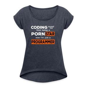 Pornstar To Coding - Women's Roll Cuff T-Shirt