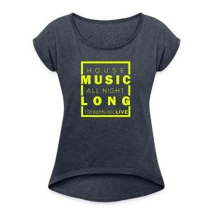 House Music (All night long) - Women's Roll Cuff T-Shirt