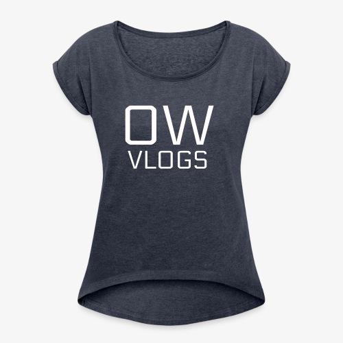 OW VLOGS MERCH - Women's Roll Cuff T-Shirt
