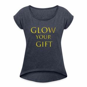 Glow Your Gift - Women's Roll Cuff T-Shirt
