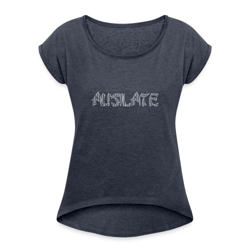 Ausilate The Bigger Meaning Collection - Women's Roll Cuff T-Shirt